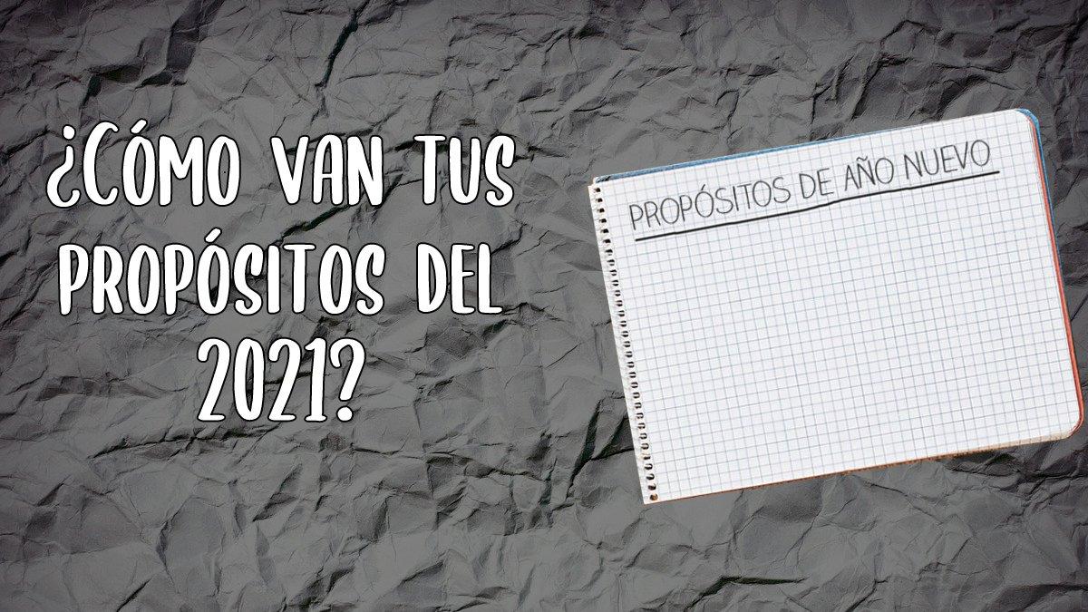 ¿Cómo van tus propósitos del 2021?   Cuestiones espontáneas #03